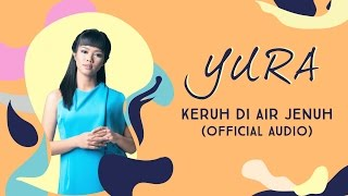 Download lagu YURA YUNITA Keruh Di Air Jenuh