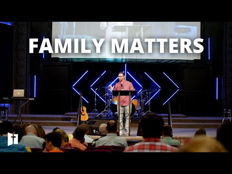 Family Matters: Part 2 | Pastor Matt Holcomb