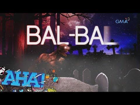"""AHA!: Ang kuwento ni """"BAL-BAL"""""""