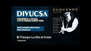 Duquende - El Tiempo Le Dio el Color