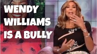WENDY WILLIAMS IS A BULLY!