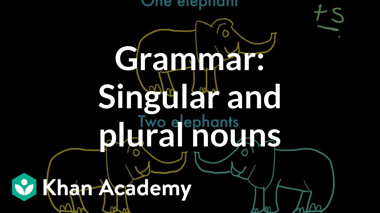 Introduction to singular and plural nouns (video) | Khan Academy