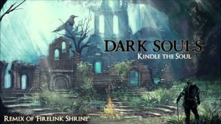 Dark Souls Firelink Shrine Remix - Kindle the Soul