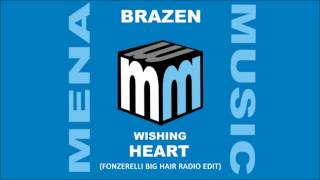 Brazen - Wishing Heart (Fonzerelli Big Hair Remix - Stiltje Radio Edit)