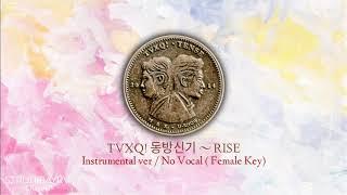 TVXQ! 동방신기 ~ Rise (Instrumental Female Key)
