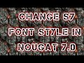 Change S7 Edge Font Style in Nougat 7.0 and Marshmallow 6.0.1