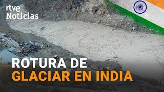AVALANCHA de LODO y AGUA provocada por la rotura de un GLACIAR en la India I RTVE Noticias