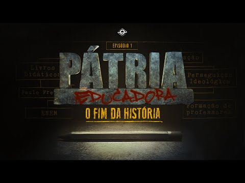 O FIM DA HISTÓRIA | PÁTRIA EDUCADORA - CAPÍTULO 1 | FILME COMPLETO