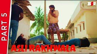 Asli Rakhwala   Part - 5   New Hindi Dubbed Movie   Ashish Gandhi, Ashima Narwal   Full HD