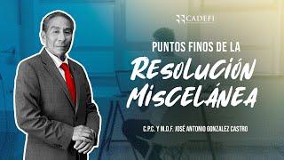 Cadefi - Puntos Finos De La  Resolución Miscelánea - 24 Febrero 2021