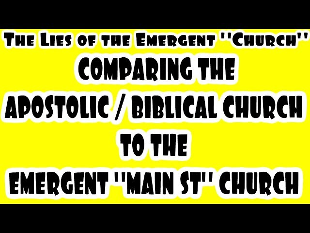 Comparing the Apostolic/Biblical Church to the Emergent False Church