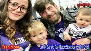 Jenelle Evans to David Eason Stay Away from Our Child!