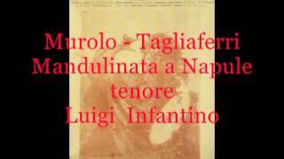 Mandulinata a Napule (Murolo - Tagliaferri)   tenore Luigi Infantino