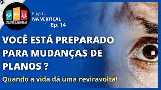 #14 - VOCÊ ESTÁ PREPARADO PARA MUDANÇAS DE PLANOS?