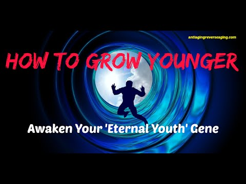 How To Grow Younger - Turn On Your Cells' Sleeping 'Eternal Youth' Gene