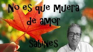 NO ES QUE MUERA DE AMOR. Jaime Sabines