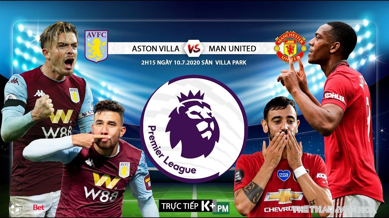 NHẬN ĐỊNH BÓNG ĐÁ Aston Villa vs MU (2h15 ngày 10/7). Vòng 34 Giải Ngoại hạng Anh. Trực tiếp K+PM