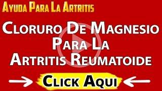 USOS Y BENEFICIOS DEL CLORURO DE MAGNESIO PARA LA ARTRITIS REUMATOIDE, ARTICULACIONES Y HUESOS(, 2014-08-19T21:35:22.000Z)