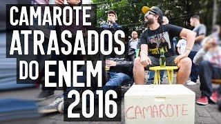 CAMAROTE ATRASADOS DO ENEM 2016