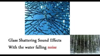 Glass Shattering Sound Effects All sounds With the water falling noise