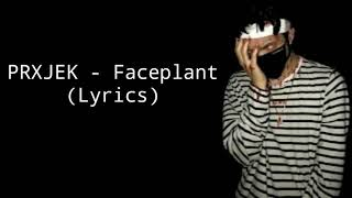 PRXJEK - Faceplant (Lyrics)