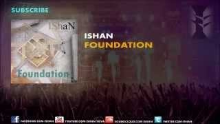 IShaN - Foundation (Original Mix) [OUT NOW!]