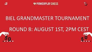 Biel Grandmaster tournament 2017 - Round 8 Live Commentary