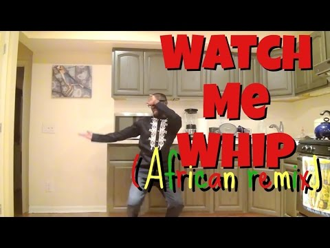 Watch Me Whip/Nae Nae (African Remix)