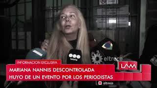 Mariana Nannis descontrolada se la agarró con los periodistas