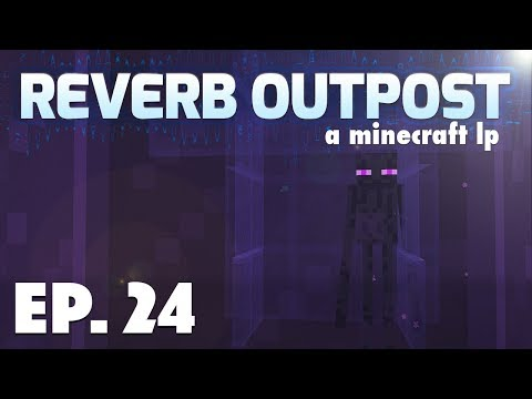 Ep 24: We Lost It All In The End | Reverb Outpost: A Minecraft LP | Season 2