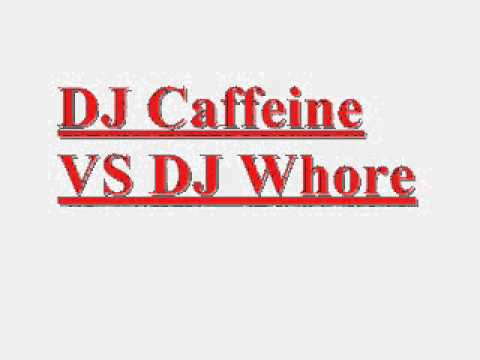 DJ caffeine VS DJ whore