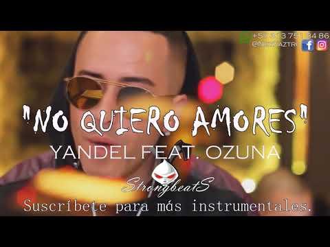 Yandel - No Quiero Amores   INSTRUMENTAL/BEAT+Descarga   ft. Ozuna  Remake 2017 