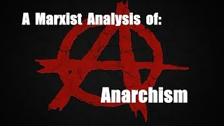 A Marxist Analysis of Anarchism