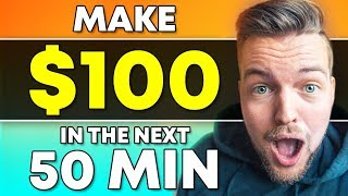 Make $100 In The Next 50 Minutes! (PROOF INSIDE)