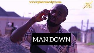 Download Xploit Comedy - MAN DOWN (TRUE LIFE STORY) (XPLOIT COMEDY)