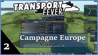 [FR] Transport Fever - Campagne Européenne - Mission 2 Ep. 2
