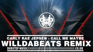 Carly Rae Jepsen - Call Me Maybe (Willdabeats Dubstep Remix)