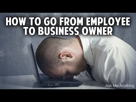 AMA - How to go from employee to business owner?