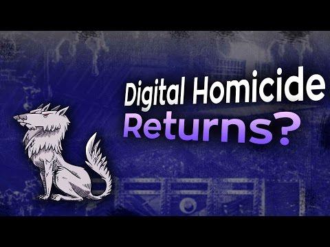 Is Digital Homicide coming back?