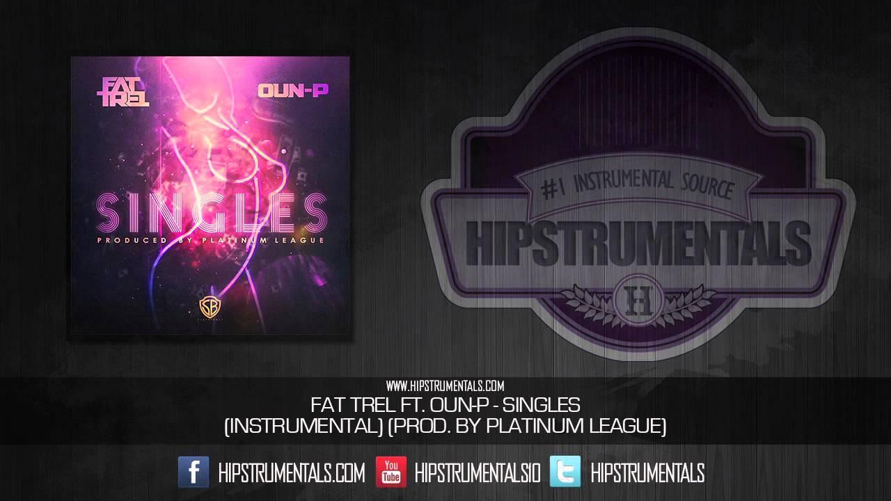 Fat Trel Ft. Oun-P - Singles [Instrumental] (Prod. By Platinum League) + DOWNLOAD LINK