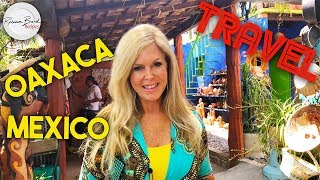 Travel to Oaxaca Mexico |  Art  Food Sightseeing & Mercado in Oaxaca  Mexico