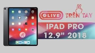 Đập Hộp iPad Pro 12.9 (2018) - Phiên bản cao cấp nhất!