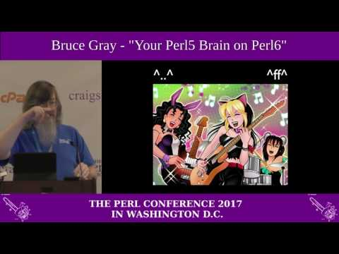 "Bruce Gray - ""Your Perl 5 Brain, on Perl 6"""