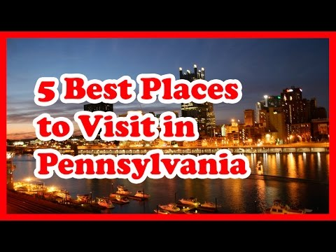 5 Best Places to Visit in Pennsylvania