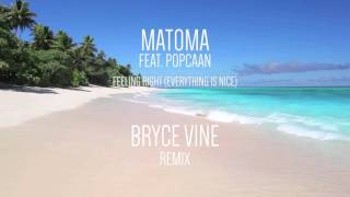 Matoma feat. Popcaan - Feeling Right (Everything Is Nice) Bryce Vine Remix [Official HD Audio]