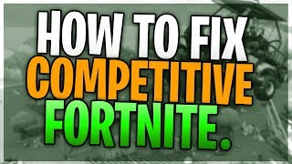 HOW TO FIX COMPETITIVE FORTNITE.