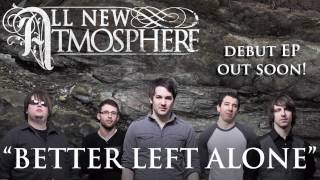 Watch All New Atmosphere Better Left Alone video
