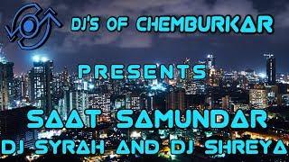 Saat Samundar - DJ Syrah & DJ Shreya    DJ'S OF CHEMBURKAR   
