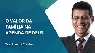 O Valor da Família na Agenda de Deus   Rev. Amauri Oliveira - Lucas 3:23-38