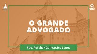 O Grande Advogado - Rev. Rosther Guimarães Lopes - Conexão Com Deus - 23/03/2020